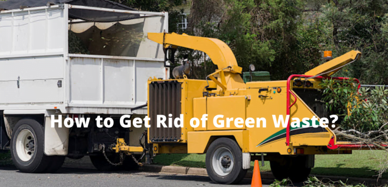 How to Get Rid of Green Waste